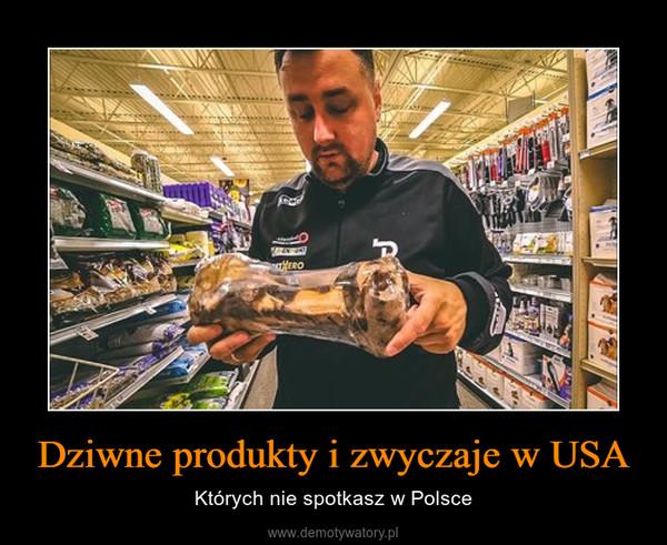 Dziwne produkty i zwyczaje w USA – Których nie spotkasz w Polsce