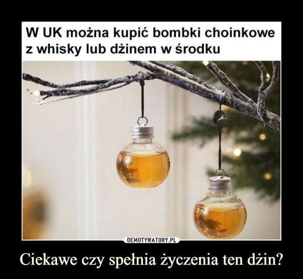 Ciekawe czy spełnia życzenia ten dżin? –  W UK można kupić bombki choinkowez whisky lub dżinem w środku