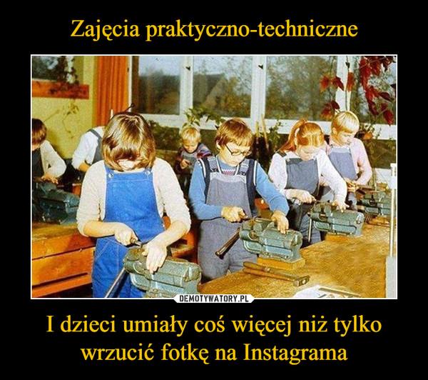 I dzieci umiały coś więcej niż tylko wrzucić fotkę na Instagrama –