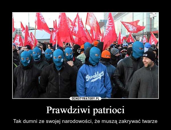 Prawdziwi patrioci – Tak dumni ze swojej narodowości, że muszą zakrywać twarze