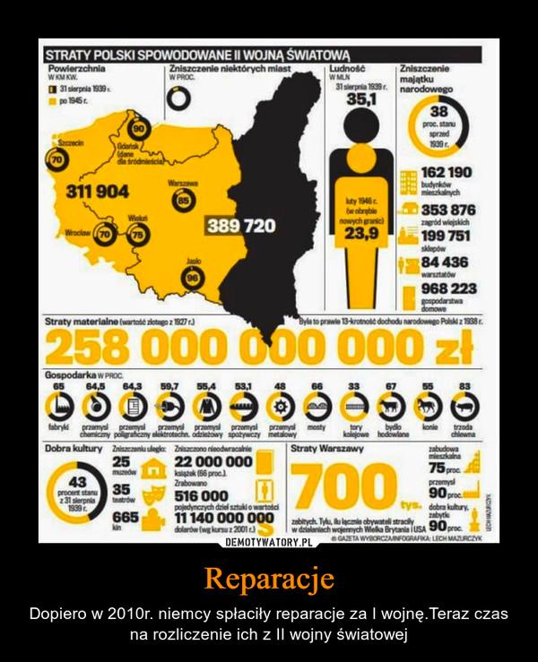 Reparacje – Dopiero w 2010r. niemcy spłaciły reparacje za I wojnę.Teraz czas na rozliczenie ich z II wojny światowej