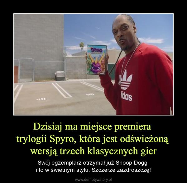Dzisiaj ma miejsce premiera trylogii Spyro, która jest odświeżoną wersją trzech klasycznych gier – Swój egzemplarz otrzymał już Snoop Dogg i to w świetnym stylu. Szczerze zazdroszczę!