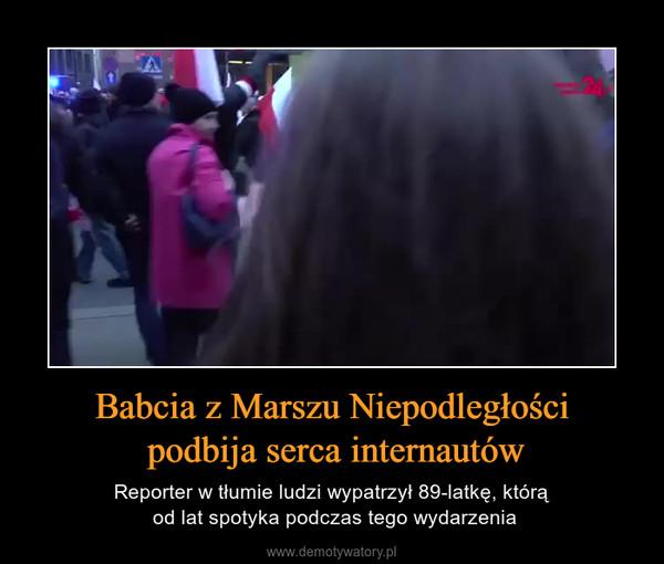 Babcia z Marszu Niepodległości podbija serca internautów – Reporter w tłumie ludzi wypatrzył 89-latkę, którą od lat spotyka podczas tego wydarzenia