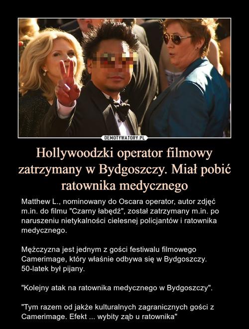 Hollywoodzki operator filmowy zatrzymany w Bydgoszczy. Miał pobić ratownika medycznego