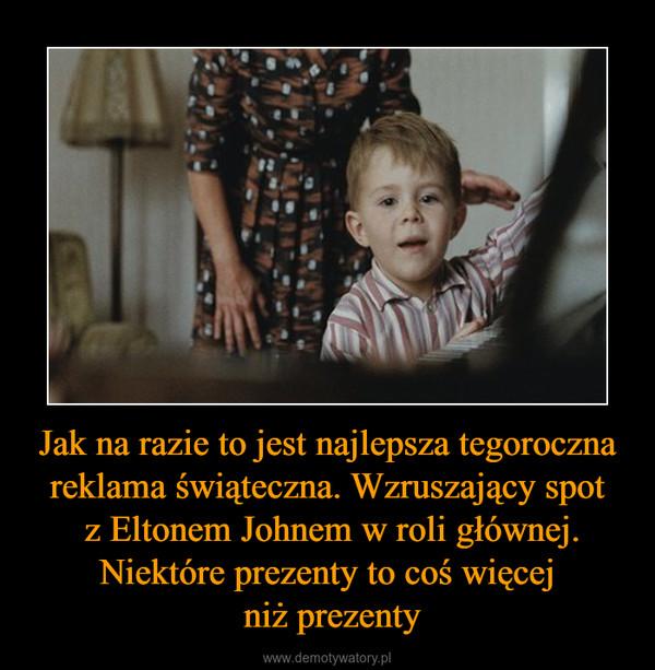 Jak na razie to jest najlepsza tegoroczna reklama świąteczna. Wzruszający spot z Eltonem Johnem w roli głównej. Niektóre prezenty to coś więcej niż prezenty –