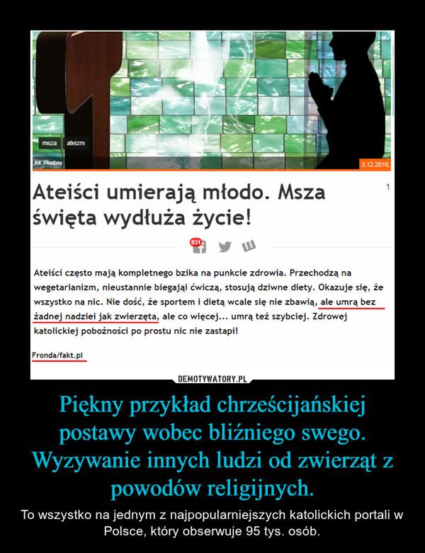 Piękny przykład chrześcijańskiej postawy wobec bliźniego swego. Wyzywanie innych ludzi od zwierząt z powodów religijnych. – To wszystko na jednym z najpopularniejszych katolickich portali w Polsce, który obserwuje 95 tys. osób.