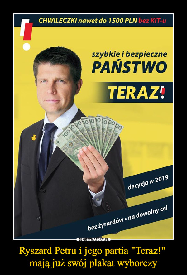 """Ryszard Petru i jego partia """"Teraz!"""" mają już swój plakat wyborczy –  CHWILECZKI nawet do 1500 PLN bez KIT-u szybkie i bezpieczne PAŃSTWO TERAZ:"""