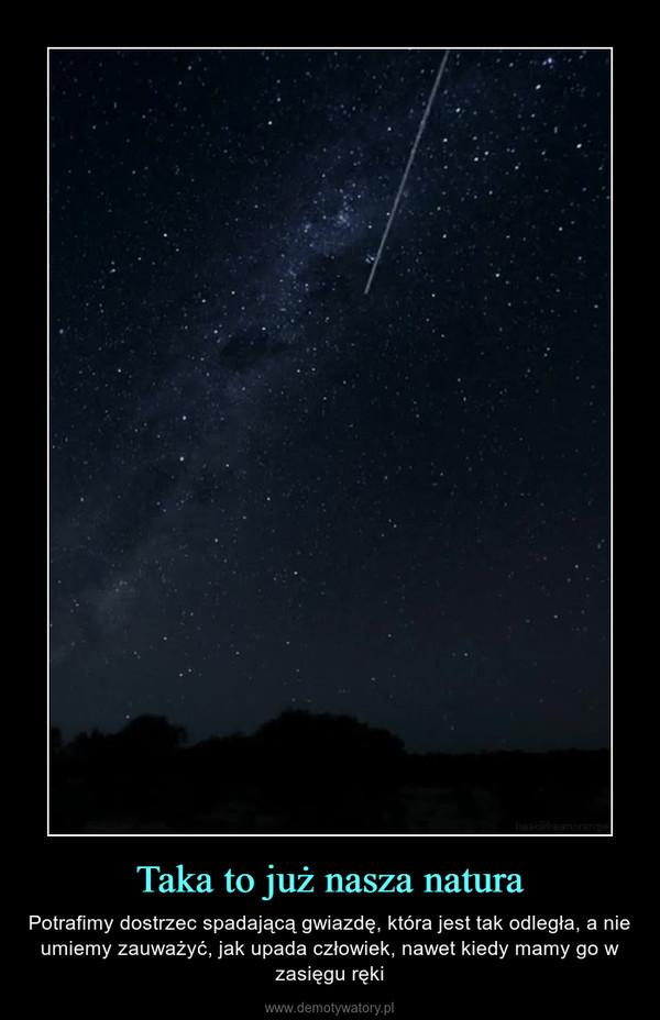 Taka to już nasza natura – Potrafimy dostrzec spadającą gwiazdę, która jest tak odległa, a nie umiemy zauważyć, jak upada człowiek, nawet kiedy mamy go w zasięgu ręki