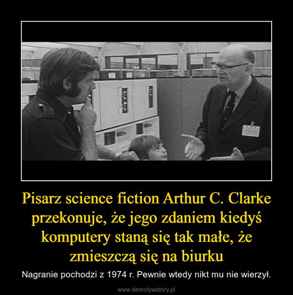 Pisarz science fiction Arthur C. Clarke przekonuje, że jego zdaniem kiedyś komputery staną się tak małe, że zmieszczą się na biurku – Nagranie pochodzi z 1974 r. Pewnie wtedy nikt mu nie wierzył.