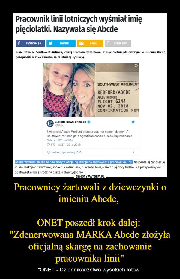 """Pracownicy żartowali z dziewczynki o imieniu Abcde, ONET poszedł krok dalej: """"Zdenerwowana MARKA Abcde złożyła oficjalną skargę na zachowanie pracownika linii"""" – """"ONET - Dziennikaczctwo wysokich lotów"""""""