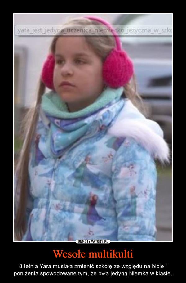 Wesołe multikulti – 8-letnia Yara musiała zmienić szkołę ze względu na bicie i poniżenia spowodowane tym, że była jedyną Niemką w klasie.