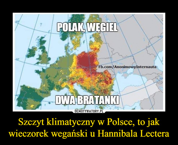 Szczyt klimatyczny w Polsce, to jak wieczorek wegański u Hannibala Lectera –  POLAK, WĘGIELDWA BRATANKI