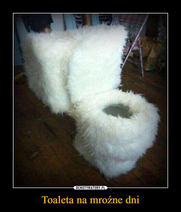 Toaleta na mroźne dni –