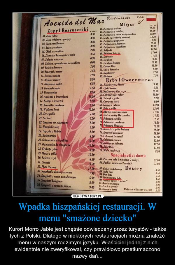 """Wpadka hiszpańskiej restauracji. W menu """"smażone dziecko"""" – Kurort Morro Jable jest chętnie odwiedzany przez turystów - także tych z Polski. Dlatego w niektórych restauracjach można znaleźć menu w naszym rodzimym języku. Właściciel jednej z nich ewidentnie nie zweryfikował, czy prawidłowo przetłumaczono nazwy dań..."""