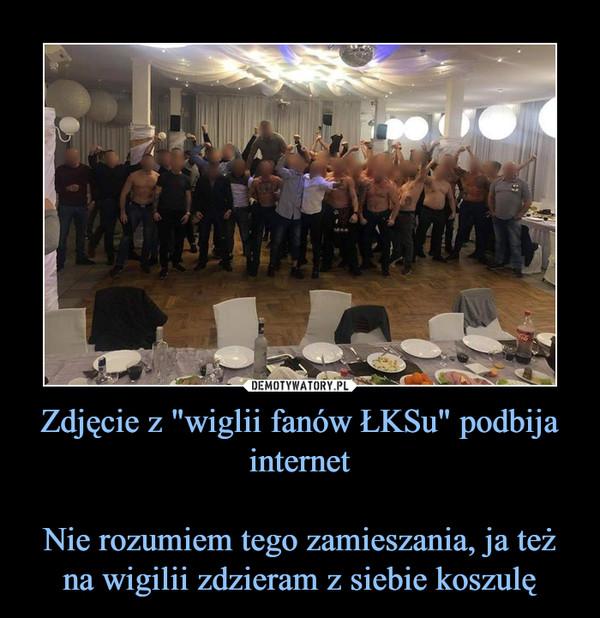 """Zdjęcie z """"wiglii fanów ŁKSu"""" podbija internetNie rozumiem tego zamieszania, ja też na wigilii zdzieram z siebie koszulę –"""