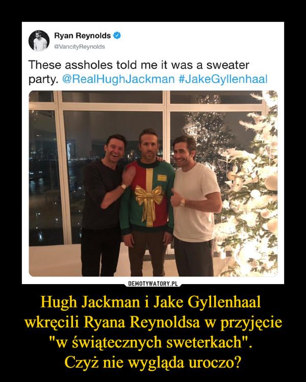 """Hugh Jackman i Jake Gyllenhaal wkręcili Ryana Reynoldsa w przyjęcie """"w świątecznych sweterkach"""". Czyż nie wygląda uroczo? –  Ryan Reynolds @VancityReynolds These assholes told me it was a sweater party. @RealHughJackman #JakeGylIenhaal"""