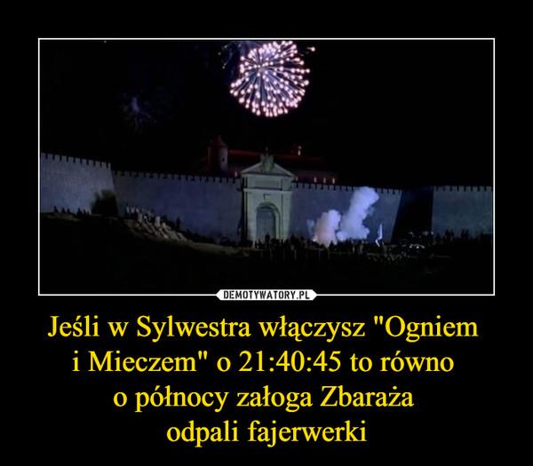 """Jeśli w Sylwestra włączysz """"Ogniem i Mieczem"""" o 21:40:45 to równo o północy załoga Zbaraża odpali fajerwerki –"""