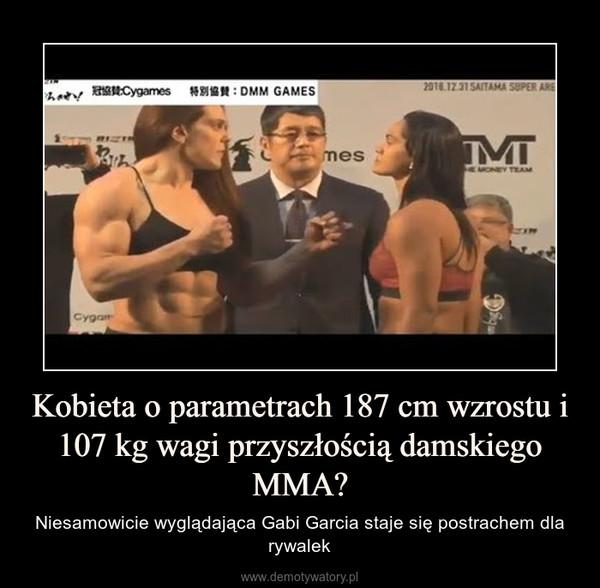 Kobieta o parametrach 187 cm wzrostu i 107 kg wagi przyszłością damskiego MMA? – Niesamowicie wyglądająca Gabi Garcia staje się postrachem dla rywalek