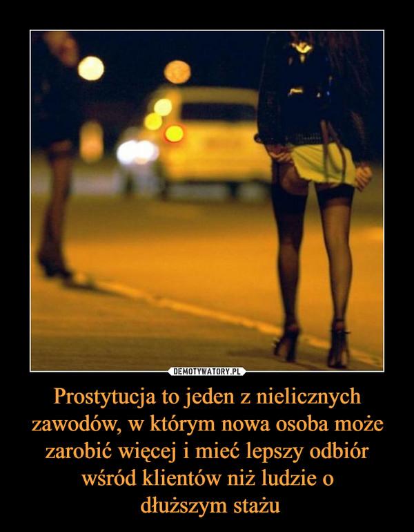 Prostytucja to jeden z nielicznych zawodów, w którym nowa osoba może zarobić więcej i mieć lepszy odbiór wśród klientów niż ludzie o dłuższym stażu –
