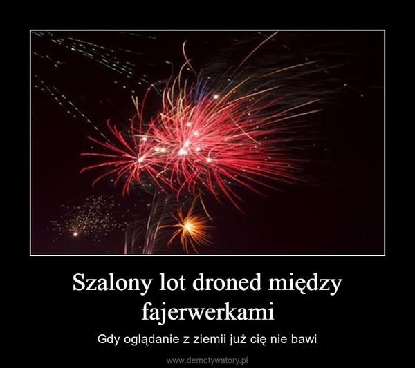 Szalony lot droned między fajerwerkami – Gdy oglądanie z ziemii już cię nie bawi