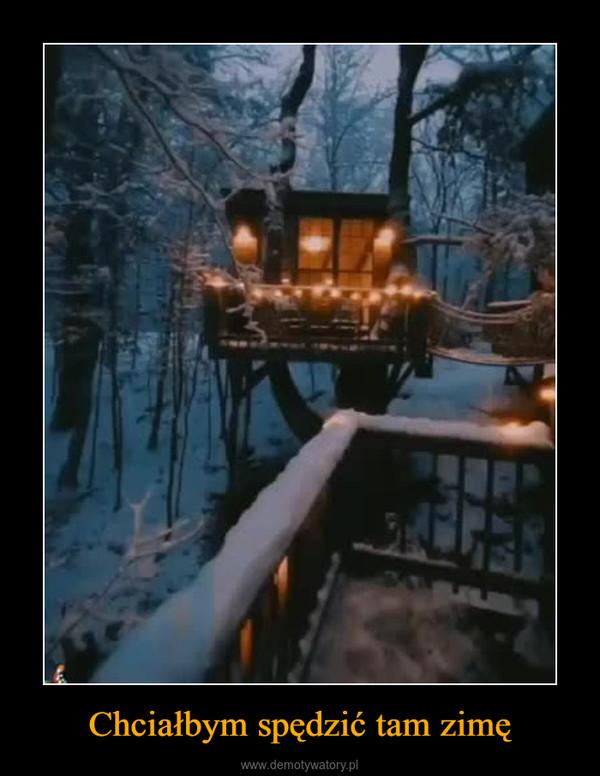 Chciałbym spędzić tam zimę –
