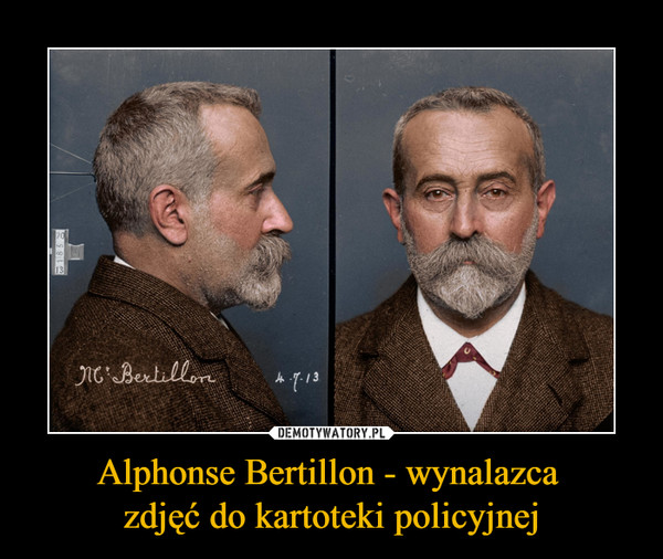 Alphonse Bertillon - wynalazca zdjęć do kartoteki policyjnej –