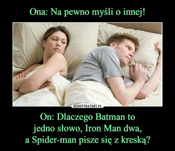 On: Dlaczego Batman tojedno słowo, Iron Man dwa,a Spider-man pisze się z kreską? –
