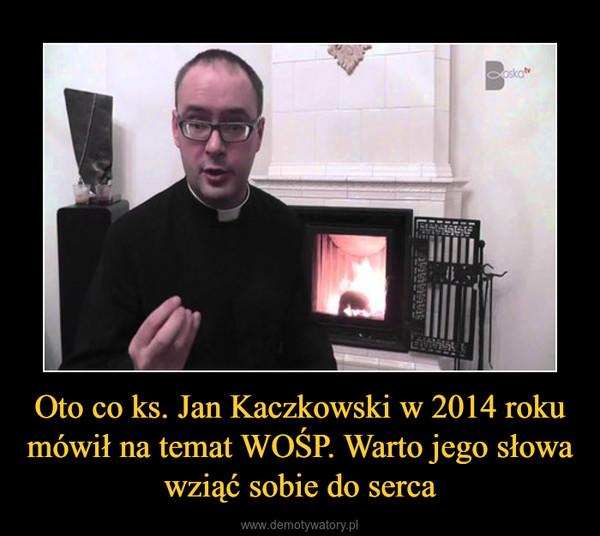 Oto co ks. Jan Kaczkowski w 2014 roku mówił na temat WOŚP. Warto jego słowa wziąć sobie do serca –