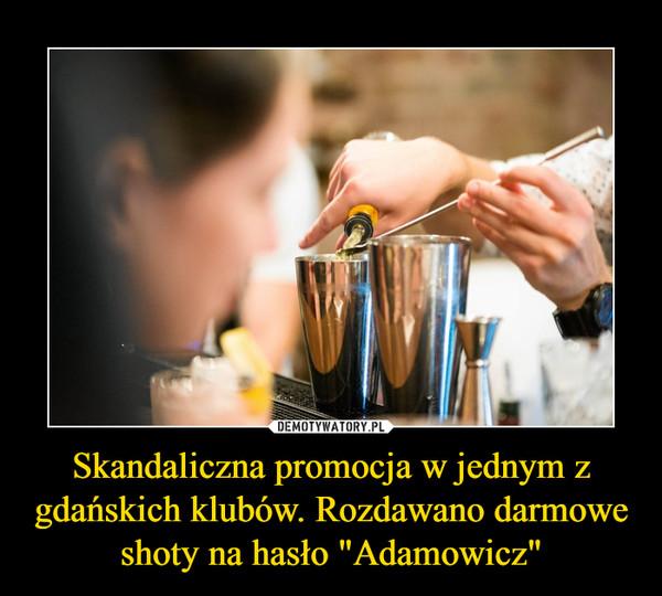 """Skandaliczna promocja w jednym z gdańskich klubów. Rozdawano darmowe shoty na hasło """"Adamowicz"""" –"""