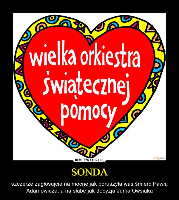SONDA – szczerze zagłosujcie na mocne jak poruszyła was śmierć Pawła Adamowicza, a na słabe jak decyzja Jurka Owsiaka