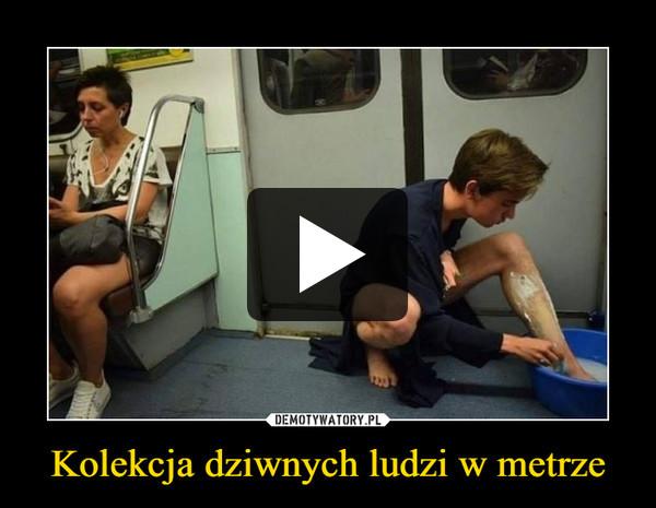 Kolekcja dziwnych ludzi w metrze –