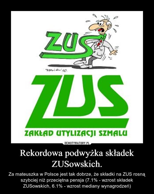 Rekordowa podwyżka składek ZUSowskich. – Za mateuszka w Polsce jest tak dobrze, że składki na ZUS rosną szybciej niż przeciętna pensja (7.1% - wzrost składek ZUSowskich, 6.1% - wzrost mediany wynagrodzeń)