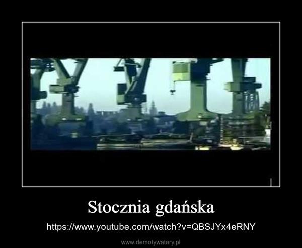 Stocznia gdańska – https://www.youtube.com/watch?v=QBSJYx4eRNY