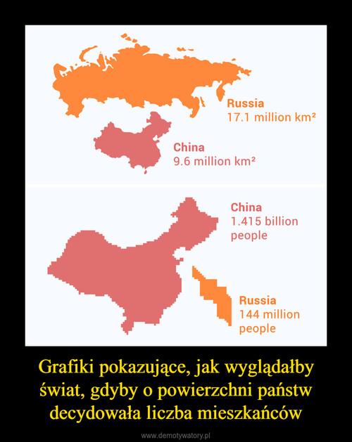 Grafiki pokazujące, jak wyglądałby świat, gdyby o powierzchni państw decydowała liczba mieszkańców
