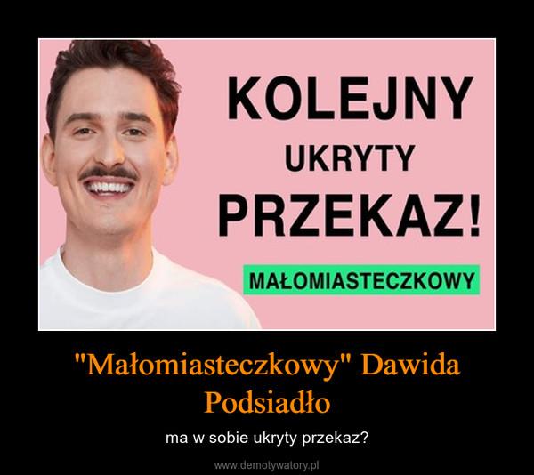 """""""Małomiasteczkowy"""" Dawida Podsiadło – ma w sobie ukryty przekaz?"""