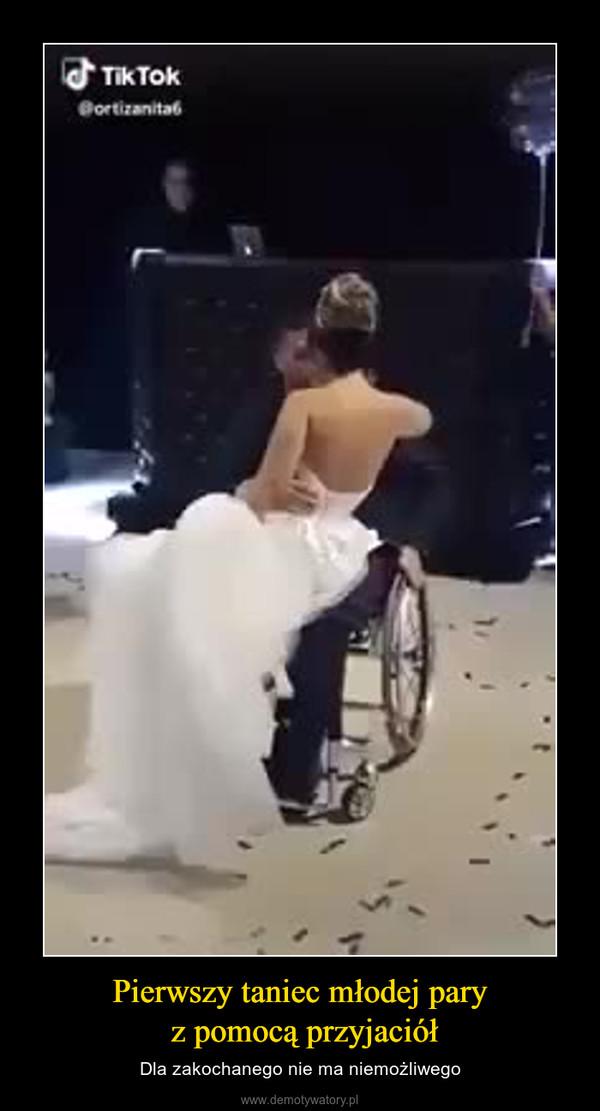 Pierwszy taniec młodej pary z pomocą przyjaciół – Dla zakochanego nie ma niemożliwego