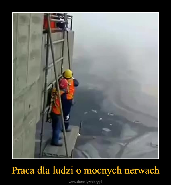 Praca dla ludzi o mocnych nerwach –