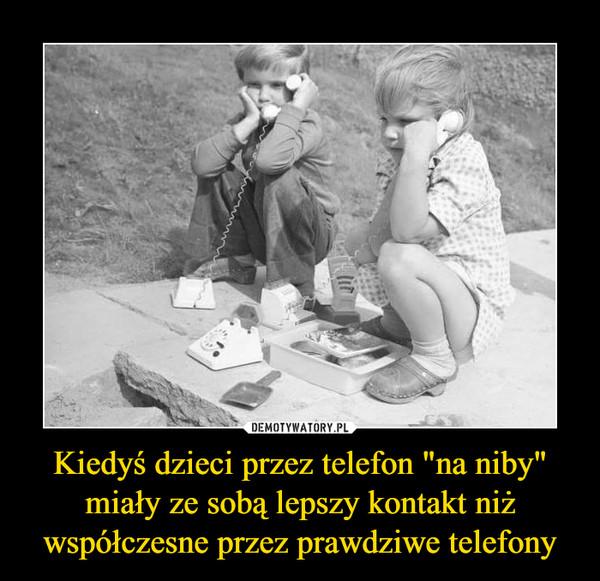 """Kiedyś dzieci przez telefon """"na niby"""" miały ze sobą lepszy kontakt niż współczesne przez prawdziwe telefony –"""