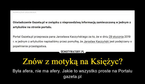 Znów z motyką na Księżyc? – Była afera, nie ma afery. Jakie to wszystko proste na Portalu gazeta.pl