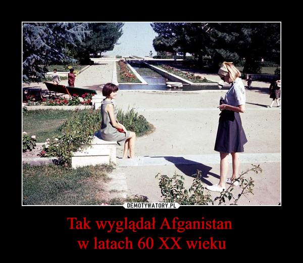 Tak wyglądał Afganistan w latach 60 XX wieku –