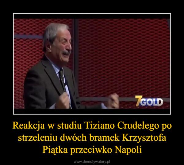 Reakcja w studiu Tiziano Crudelego po strzeleniu dwóch bramek Krzysztofa Piątka przeciwko Napoli –