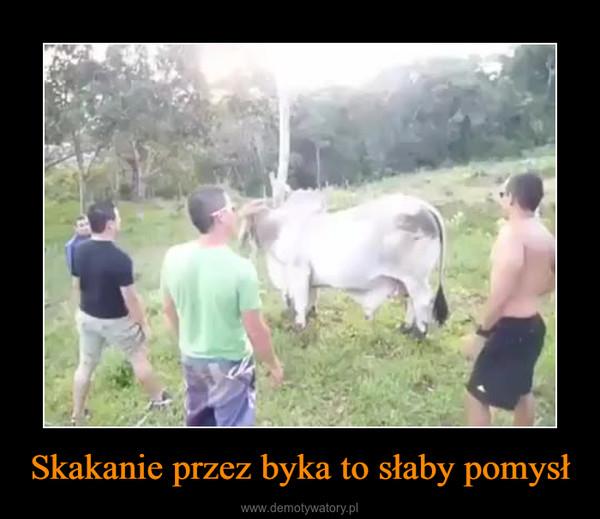 Skakanie przez byka to słaby pomysł –
