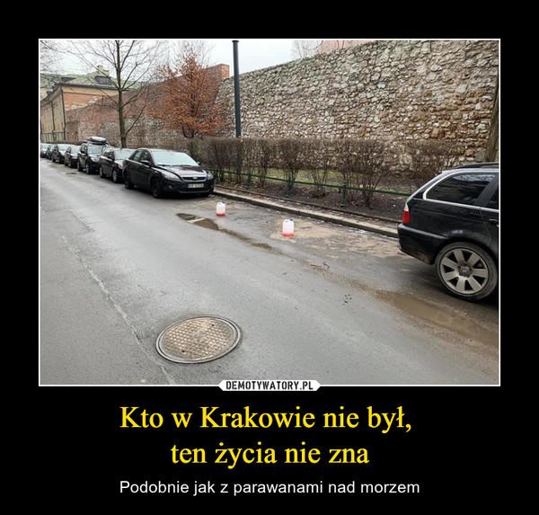 Kto w Krakowie nie był, ten życia nie zna – Podobnie jak z parawanami nad morzem