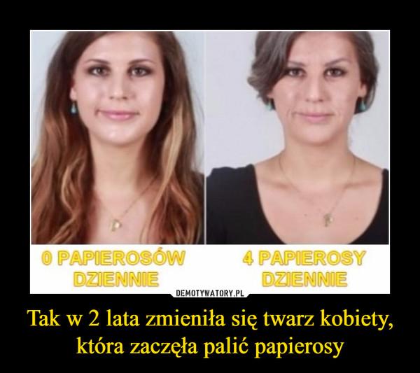 Tak w 2 lata zmieniła się twarz kobiety, która zaczęła palić papierosy –