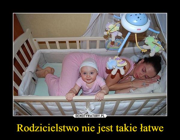 Rodzicielstwo nie jest takie łatwe –