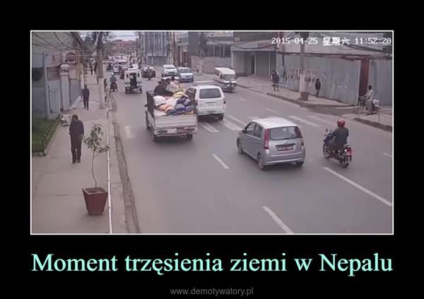 Moment trzęsienia ziemi w Nepalu –