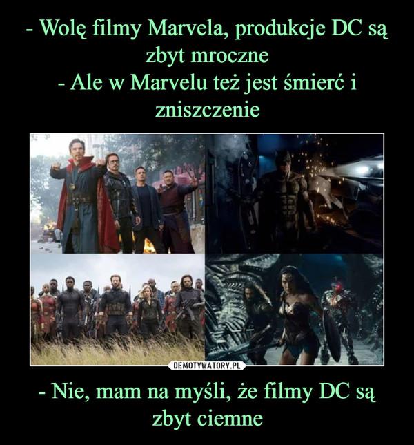 - Nie, mam na myśli, że filmy DC są zbyt ciemne –