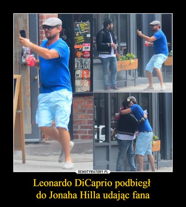Leonardo DiCaprio podbiegł do Jonaha Hilla udając fana –