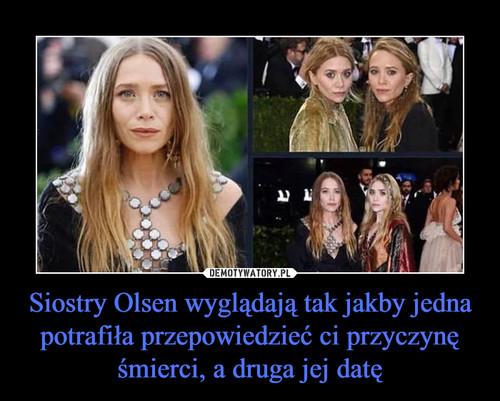 Siostry Olsen wyglądają tak jakby jedna potrafiła przepowiedzieć ci przyczynę śmierci, a druga jej datę