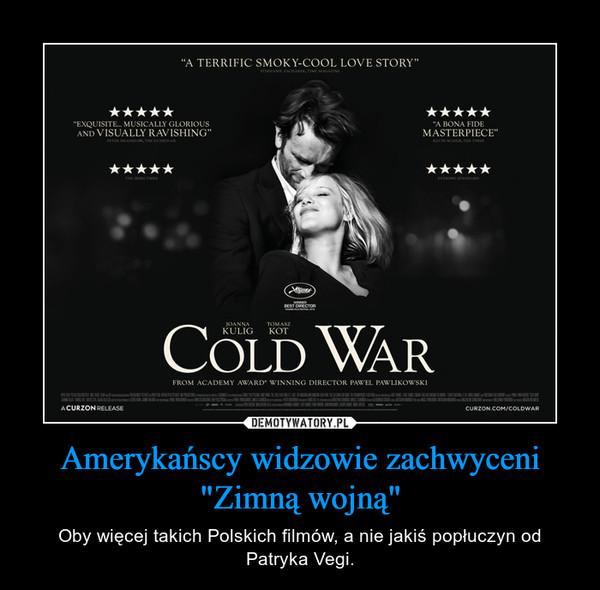 """Amerykańscy widzowie zachwyceni """"Zimną wojną"""" – Oby więcej takich Polskich filmów, a nie jakiś popłuczyn od Patryka Vegi."""